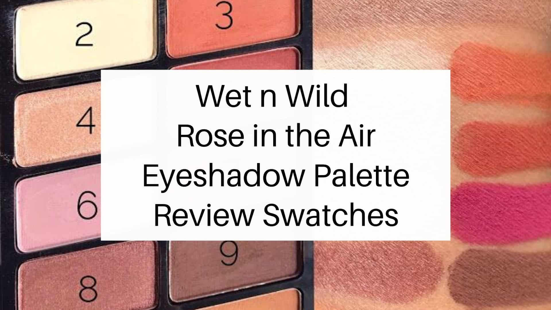 Wet n Wild Rose in the Air Eyeshadow Palette Review Swatches