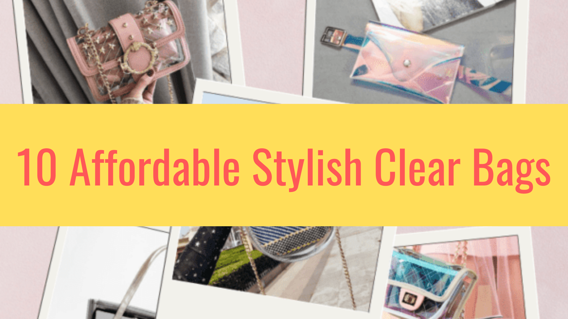 10 Affordable Stylish Clear Bags 1