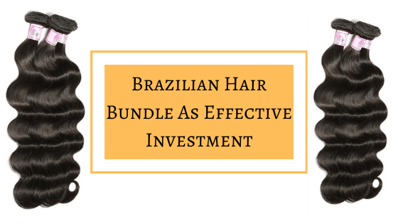 Brazilian Hair Bundle As Effective Investment