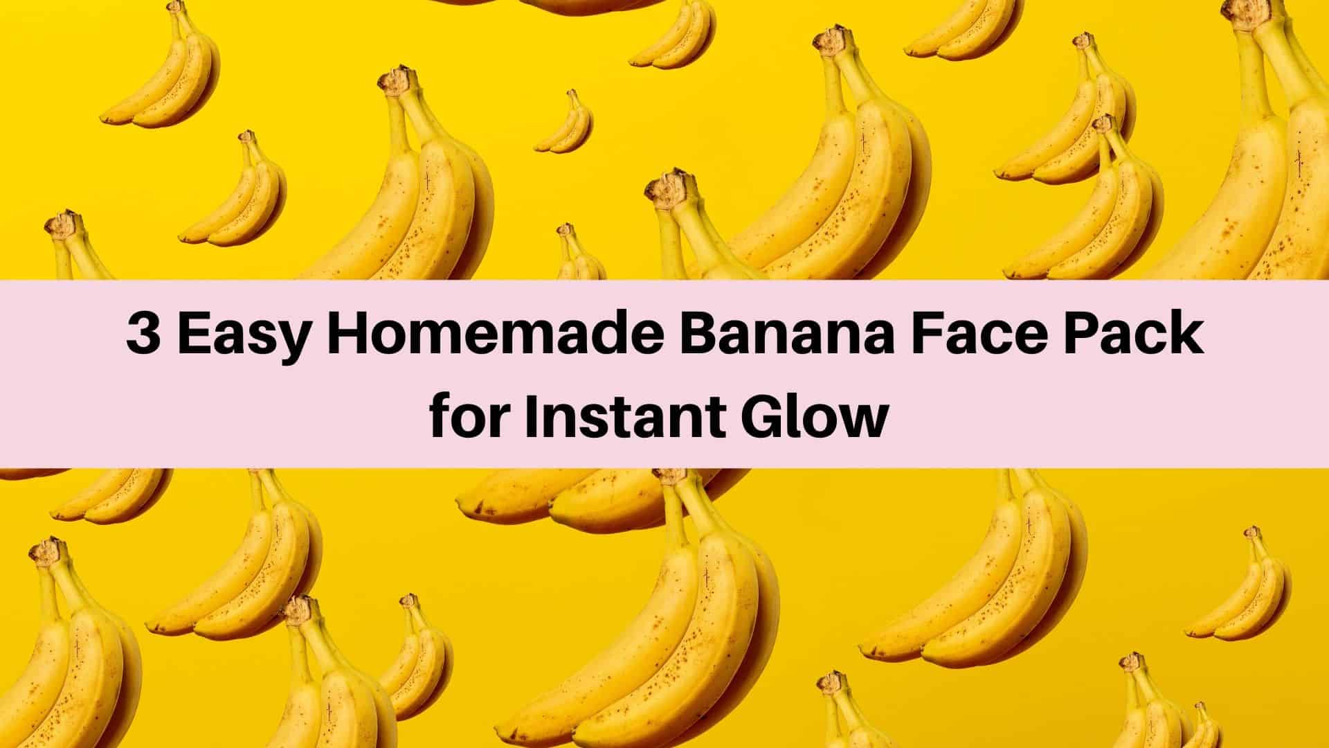 3 Easy Homemade Banana Face Pack for Instant Glow