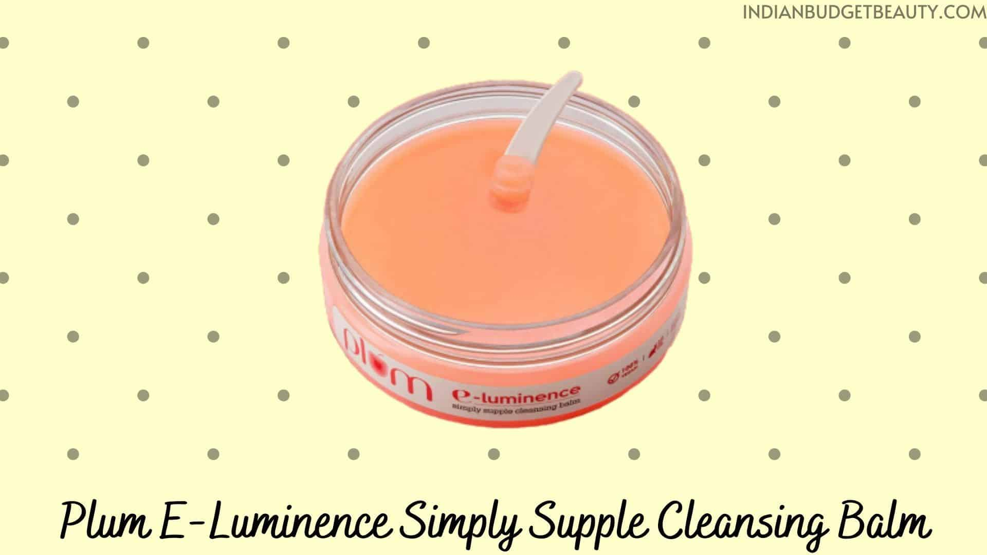 Plum E-Luminence Simply Supple Cleansing Balm review | best cleansing balm in india